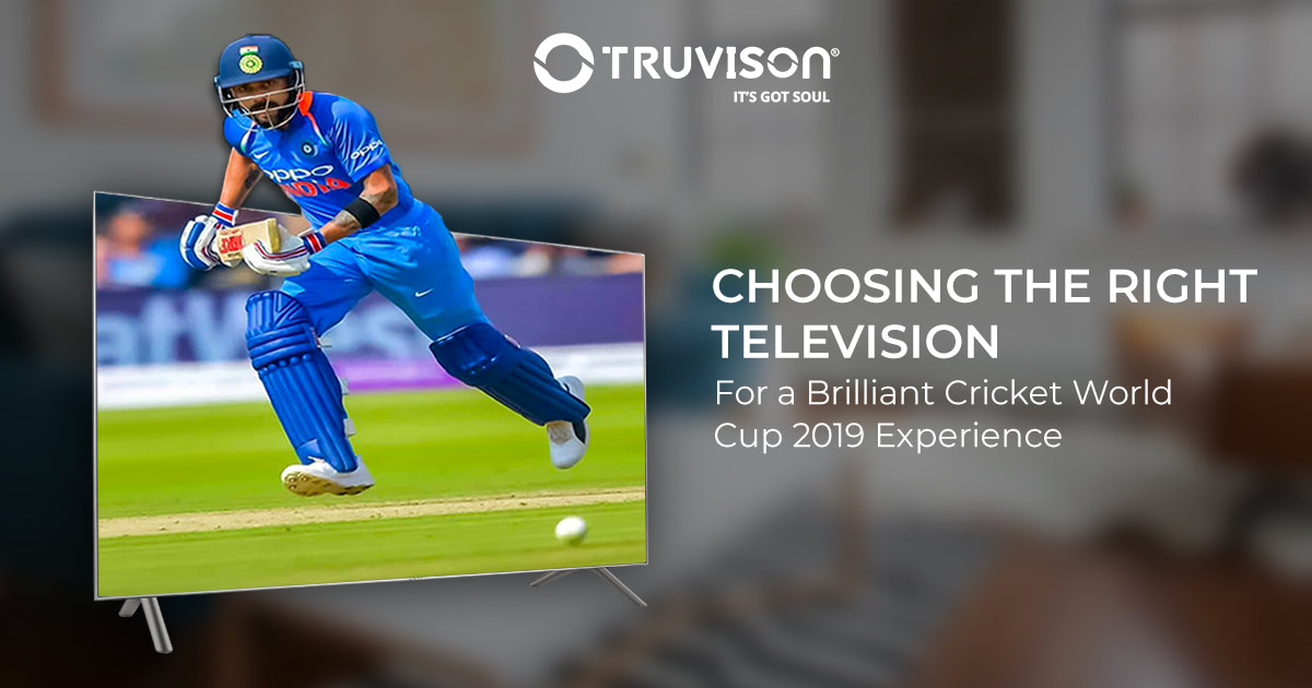 Choosing the Right Television for a Brilliant Cricket World Cup 2019 Experience