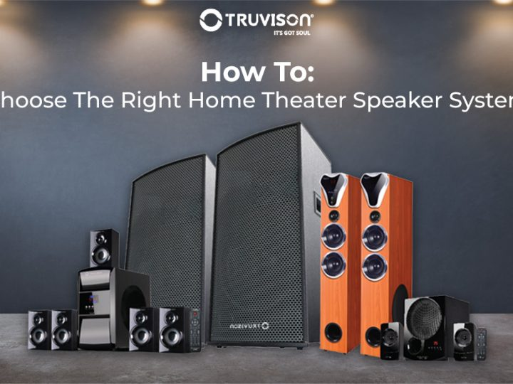 How To Choose The Right Home Theater Speaker System